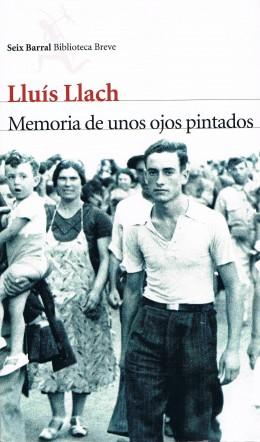 Memoria de unos ojos pintados. Lluís Llach. Seix Barral, Barcelona 2012.